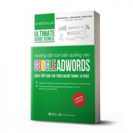 Hướng dẫn bài bản quảng cáo google adwords: Cách tiếp cận 100 triệu người trong 10 phút   Ultimate Guide Series - avibooks